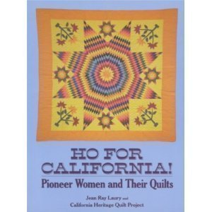 Ho for California!: Pioneer Women and Their Quilts (0525485333) by Jean Ray Laury; California Heritage Quilt Project