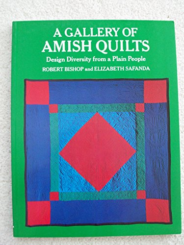 A Gallery of Amish Quilts: Design Diversity from a Plain People: Bishop, Robert, Safanda, Elizabeth