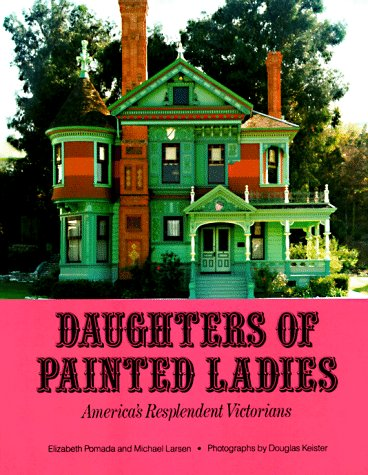 DAUGHTERS OF PAINTED LADIES : America's Resplendent Victorians
