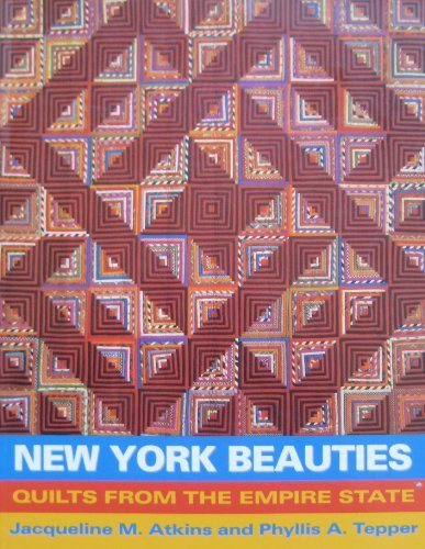 NEW YORK BEAUTIES. Quilts From The Empire State.: Atkins, Jacqueline M. And Phyllis A. Tepper.