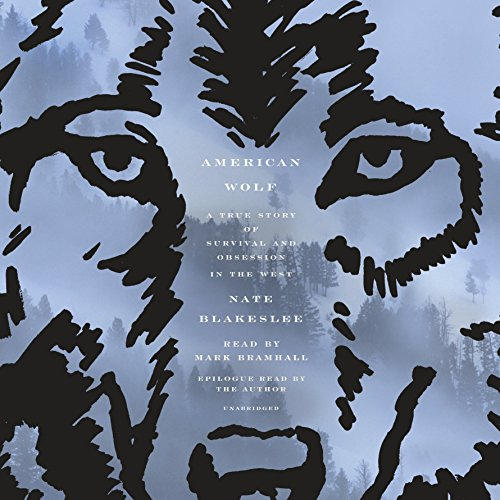 American Wolf: A True Story of Survival and Obsession in the West: Nate Blakeslee