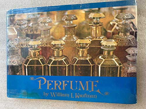 Perfume: Photographs and text (A Dutton visual book): William Irving Kaufman