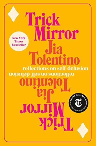 Trick Mirror: Reflections on Self-Delusion: Tolentino, Jia