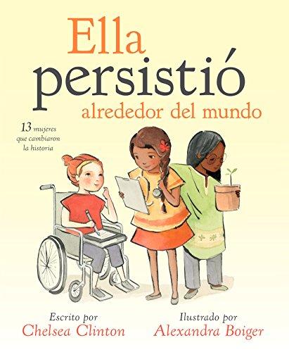 Ella persistió alrededor del mundo: 13 mujeres que cambiaron la historia (Spanish Edition): Chelsea...