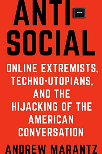 9780525522263: Antisocial: Online Extremists, Techno-Utopians, and the Hijacking of the American Conversation