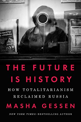 9780525534068: The Future is History: How Totalitarianism Reclaimed Russia