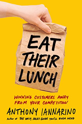 9780525537625: Eat Their Lunch: Winning Customers Away from Your Competition