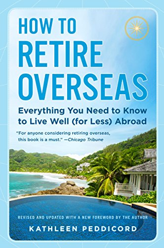 9780525538462: How to Retire Overseas: Everything You Need to Know to Live Well (for Less) Abroad