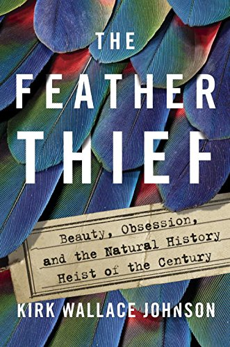 Cover of the book, The Feather Thief: Beauty, Obsession, and the Natural History Heist of the Century.