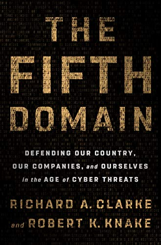 9780525561965: The Fifth Domain: Defending Our Country, Our Companies, and Ourselves in the Age of Cyber Threats