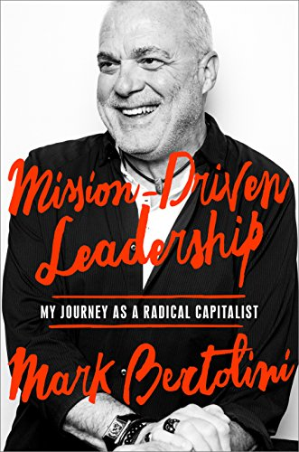 9780525572794: Mission-Driven Leadership: My Journey as a Radical Capitalist
