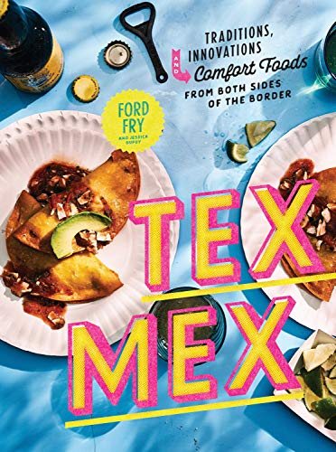 9780525573869: Tex-Mex Cookbook: Traditions, Innovations, and Comfort Foods from Both Sides of the Border