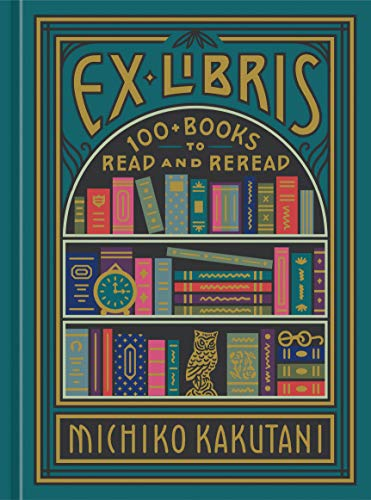 Book Cover: Ex Libris: 100  Books to Read and Reread