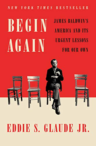 9780525575320: Begin Again: James Baldwin's America and Its Urgent Lessons for Our Own
