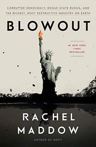 9780525575474: Blowout: Corrupted Democracy, Rogue State Russia, and the Richest, Most Destructive Industry on Earth