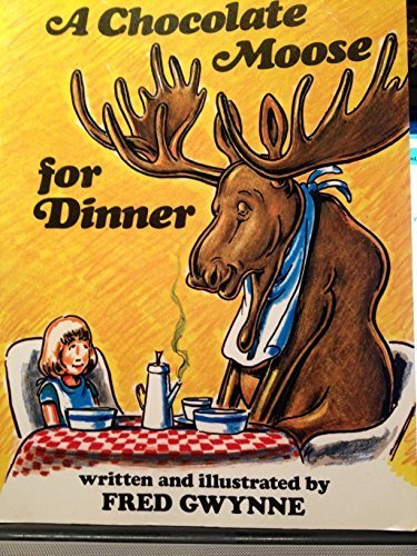 A Chocolate Moose for Dinner: Gwynne, Fred (Written & Illustrated By)