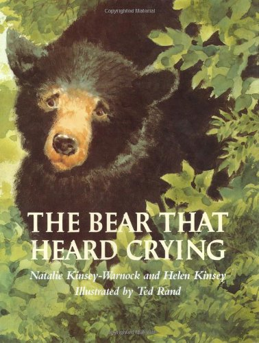 THE BEAR THAT HEARD CRYING: Kinsey-Warnock, Natalie and Helen Kinsey