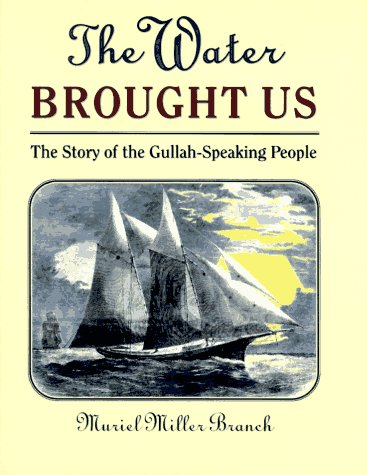 The Water Brought Us: The Story of the Gullah-Speaking People: Muriel Miller Branch