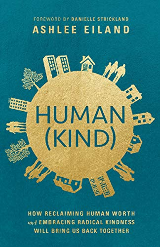 Book Cover: Human(kind): How Reclaiming Human Worth and Embracing Radical Kindness Will Bring Us Back Together