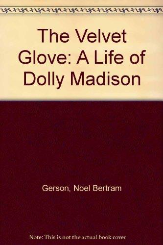 9780525664727: The Velvet Glove: A Life of Dolly Madison