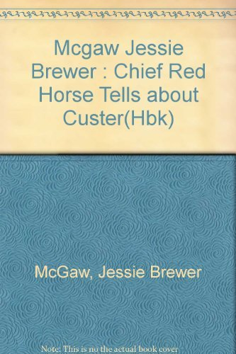Chief Red Horse Tells About Custer: The: McGaw