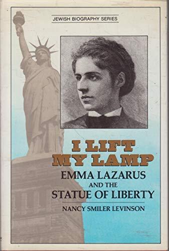 I Lift My Lamp: Emma Lazarus and: Nancy Smiler Levinson