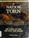 9780525673088: A Nation Torn : The Story of How the Civil War Began