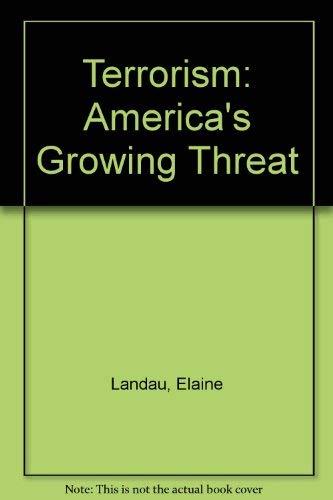 Terrorism: America's Growing Threat: Landau, Elaine