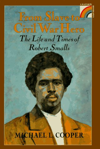 9780525674894: From Slave to Civil War Hero: The Life and Times of Robert Smalls (Rainbow Biography)