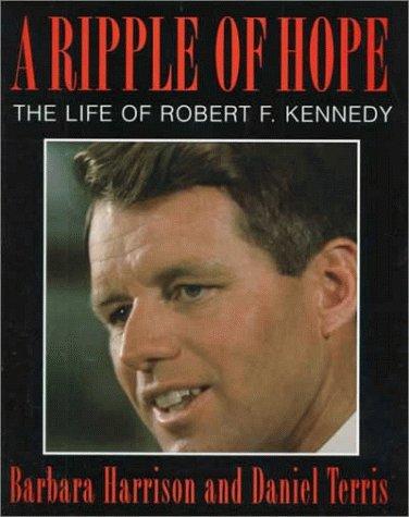 A Ripple of Hope: The Life of Robert F. Kennedy (SIGNED): Harrison, Barbara;Terris, Daniel