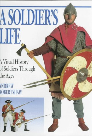9780525675501: A Soldier's Life: A Visual History of Soldiers Through the Ages
