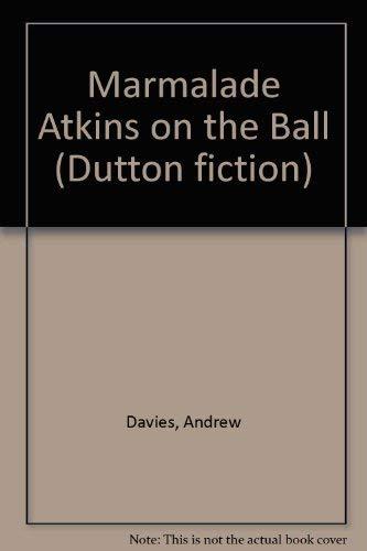 9780525690351: Marmalade Atkins on the Ball (Dutton fiction)