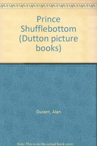 9780525690573: Prince Shufflebottom (Dutton picture books)