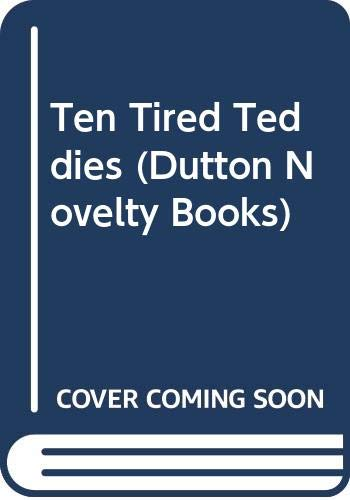 9780525690740: Ten Tired Teddies (Dutton Novelty Books)