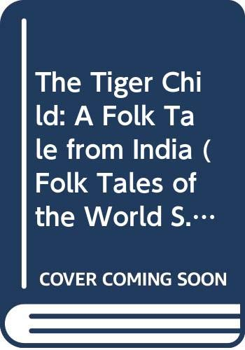 9780525691167: The Tiger Child: A Folk Tale from India (Folk Tales of the World)