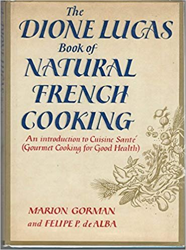 The Dione Lucas Book of Natural French Cooking: Gorman, Marion.