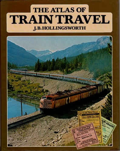 The Atlas of Train Travel.: Hollingsworth, J. B.;