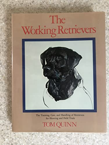 9780525932871: Working Retrievers: The Training, Care, And Handling Of Retrievers For Hunting And Field Trials