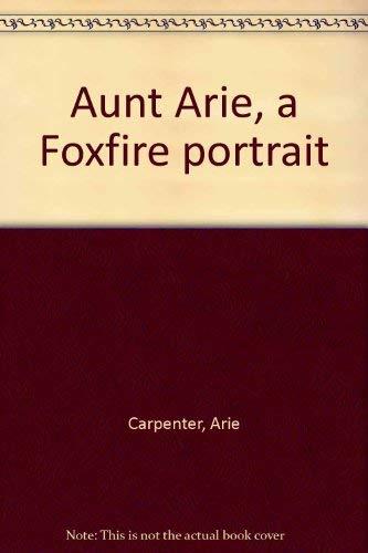 9780525932925: Aunt Arie: A Foxfire Portrait
