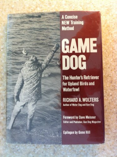 Game Dog: The Hunter's Retriever for Upland Birds and Waterfowl- A Concise New Training Method