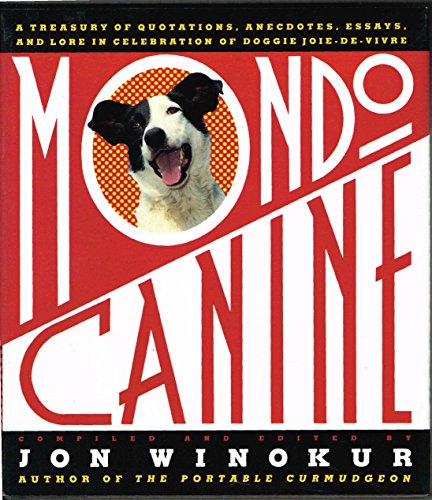 Mondo Canine: A Treasury of Quotations, Anecdotes, Essays, and Lore in Celebration of Doggie Joie...