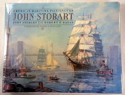 American Maritime Paintings of John Stobart: Davis, Robert P.; Stobart, John