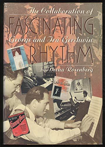 Fascinating Rhythm: The Collaboration of George and Ira Gershwin: Rosenberg, Deena