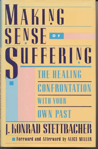 9780525933588: Making Sense of Suffering: The Healing Confrontation with Your Own Past