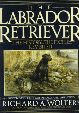 9780525933601: The Labrador Retriever: The History...the People...Revisited