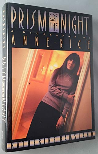 Prism of the Night: A Biography of Anne Rice (SIGNED by Anne Rice): Ramsland, Katherine