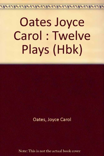 9780525933762: Oates Joyce Carol : Twelve Plays (Hbk)