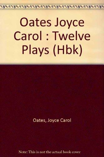Twelve Plays: Oates, Joyce Carol