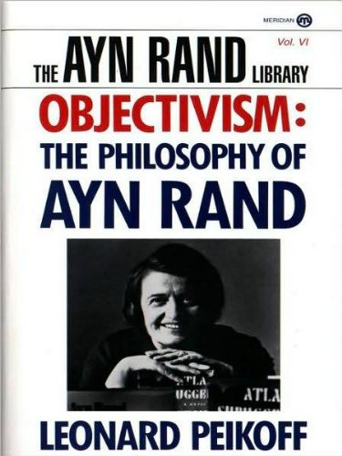 Objectivism: The Philosophy of Ayn Rand: Leonard, Peikoff