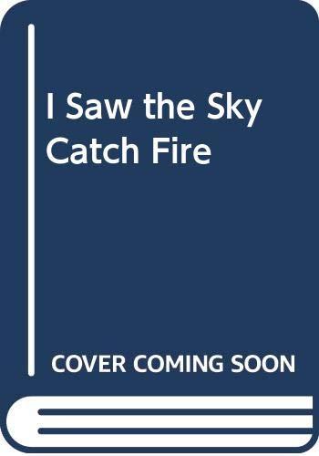 9780525933984: I Saw the Sky Catch Fire